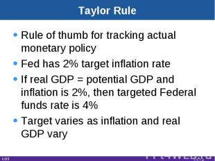 Taylor Rule Rule of thumb for tracking actual monetary policyFed has 2% target i