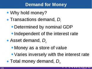 Demand for Money Why hold money?Transactions demand, DtDetermined by nominal GDP