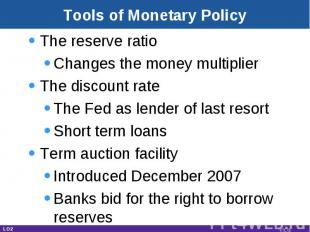 Tools of Monetary Policy The reserve ratioChanges the money multiplierThe discou