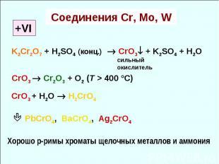 Соединения Cr, Mo, W +VI K2Cr2O7 + H2SO4 (конц.) CrO3 + K2SO4 + H2O CrO3 Cr2O3 +