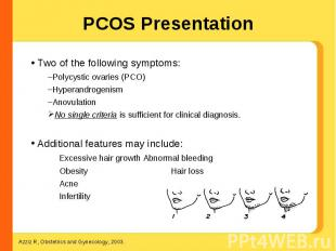 PCOS Presentation Two of the following symptoms:Polycystic ovaries (PCO)Hyperand