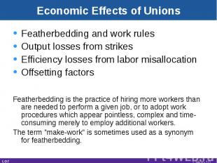 Economic Effects of Unions Featherbedding and work rulesOutput losses from strik