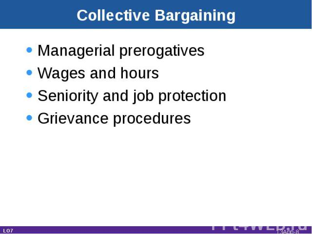 Collective Bargaining Managerial prerogativesWages and hoursSeniority and job protectionGrievance procedures LO7 13App-*