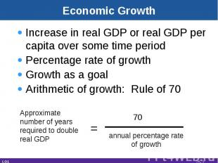 Economic Growth Increase in real GDP or real GDP per capita over some time perio
