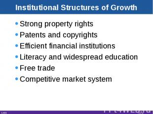 Institutional Structures of Growth Strong property rightsPatents and copyrightsE