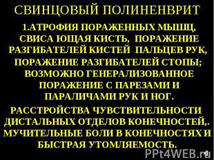 СВИНЦОВЫЙ ПОЛИНЕНВРИТ 1.АТРОФИЯ ПОРАЖЕННЫХ МЫШЦ, СВИСА ЮЩАЯ КИСТЬ, ПОРАЖЕНИЕ РАЗ