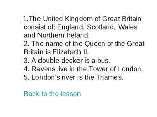 1.The United Kingdom of Great Britain consist of: England, Scotland, Wales and N