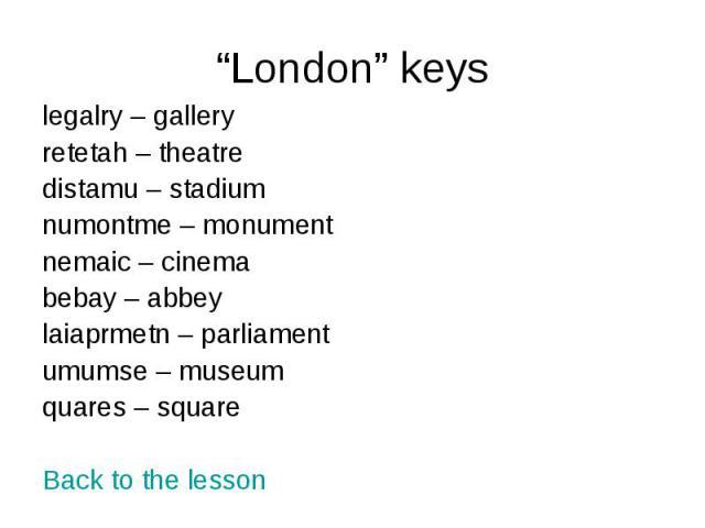 """London"" keys legalry – gallery retetah – theatre distamu – stadium numontme – monument nemaic – cinema bebay – abbey laiaprmetn – parliament umumse – museum quares – square Back to the lesson"