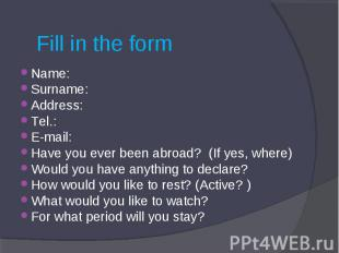 Fill in the form Name:Surname:Address:Tel.:E-mail:Have you ever been abroad? (If