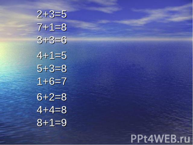 2+3=5 7+1=8 3+3=6 4+1=5 5+3=8 1+6=7 6+2=8 4+4=8 8+1=9