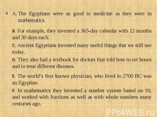 The Egyptians were as good in medicine as they were in mathematics.B. For exampl