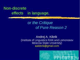 Non-discrete effectsin language, or the Critique of Pure Reason 2 Andrej A. Kibr