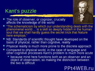 Kant's puzzle The role of observer, or cognizer, crucially affects the knowledge