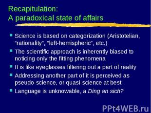 Recapitulation: A paradoxical state of affairs Science is based on categorizatio