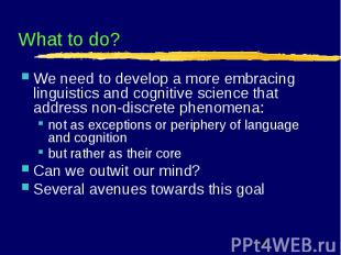 What to do? We need to develop a more embracing linguistics and cognitive scienc