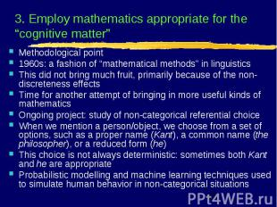 "3. Employ mathematics appropriate for the ""cognitive matter"" Methodological poin"
