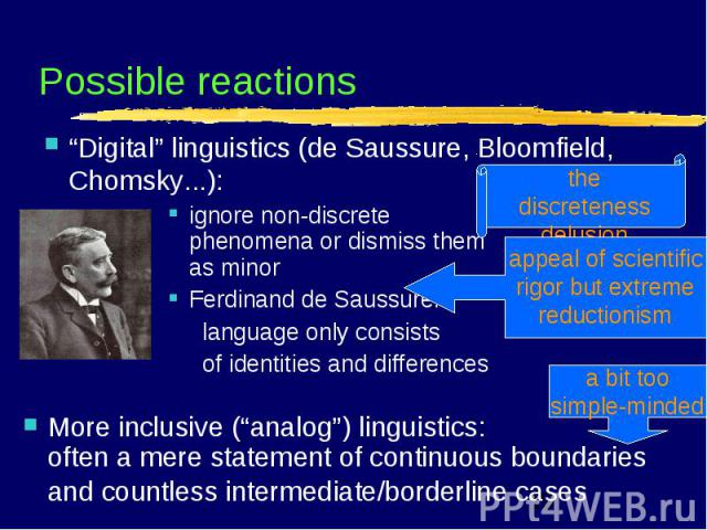 "More inclusive (""analog"") linguistics: often a mere statement of continuous boundaries and countless intermediate/borderline cases ignore non-discrete phenomena or dismiss them as minorFerdinand de Saussure: language only consists of identities and …"