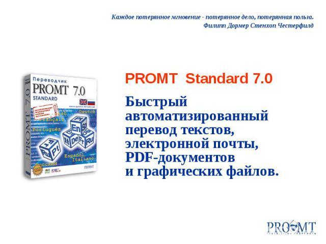 Каждое потерянное мгновение - потерянное дело, потерянная польза. Филипп Дормер Стенхоп Честерфилд PROMT Standard 7.0 Быстрый автоматизированный перевод текстов, электронной почты, PDF-документов и графических файлов.