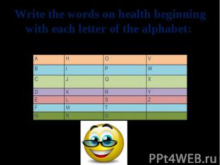 Write the words on health beginning with each letter of the alphabet: