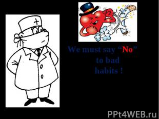 "We must say ""No"" to bad habits !"