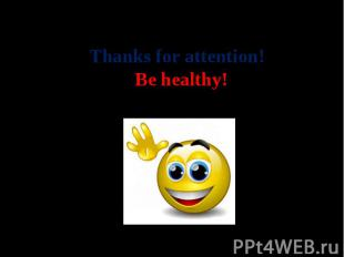 Thanks for attention! Be healthy!