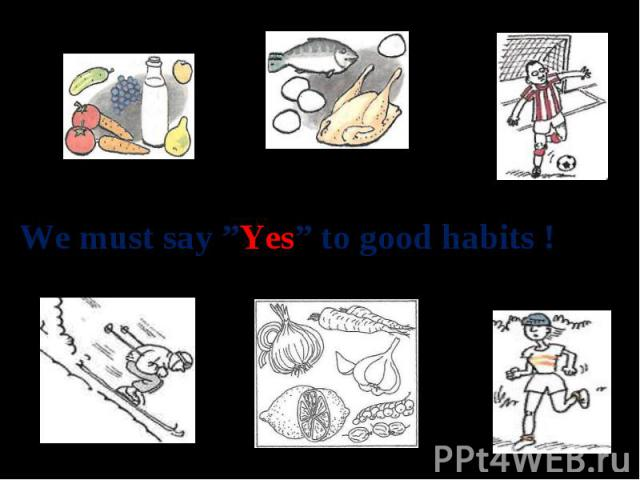 "We must say ""Yes"" to good habits !"