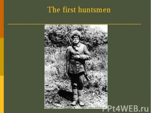 The first huntsmen