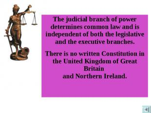 The judicial branch of power determines common law and is independent of both th