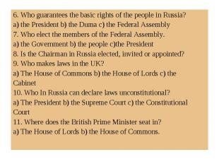 6. Who guarantees the basic rights of the people in Russia?a) the President b) t