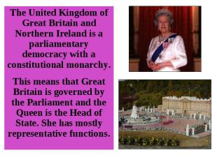 The United Kingdom of Great Britain and Northern Ireland is a parliamentary demo