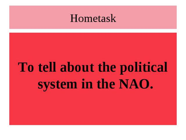 HometaskTo tell about the political system in the NAO.