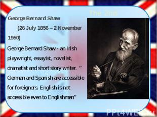 George Bernard Shaw (26 July 1856 – 2 November 1950) George Bernard Shaw (2