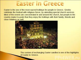Easter in GreeceEaster is the one of the most sacred holidays for people in Gree