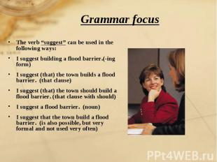 "Grammar focus The verb ""suggest"" can be used in the following ways:I suggest bui"