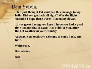 Dear Sylvia, Hi. I just thought I'd send you this message to say hello. Did you