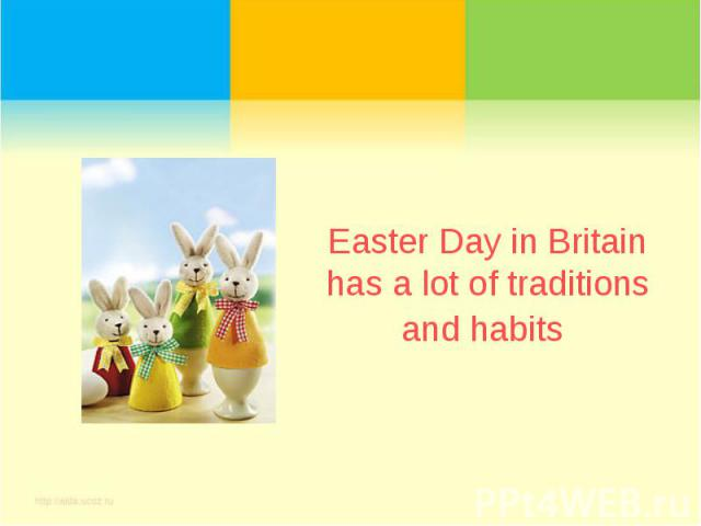 Easter Day in Britain has a lot of traditions and habits