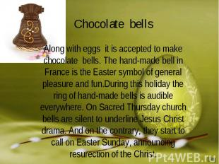 Chocolate bellsAlong with eggs it is accepted to make chocolate bells. The hand-