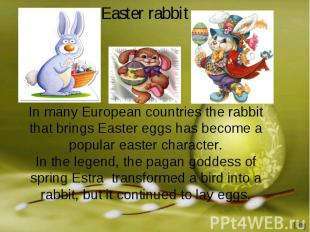 Easter rabbitIn many European countries the rabbit that brings Easter eggs has b