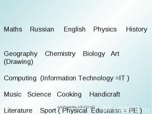 Maths Russian English Physics History Geography Chemistry Biology Art (Drawing)C