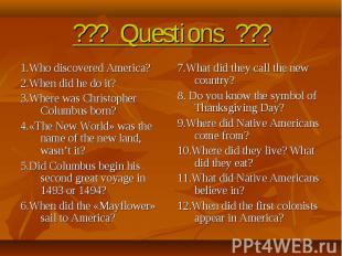 ??? Questions ??? 1.Who discovered America?2.When did he do it?3.Where was Chris