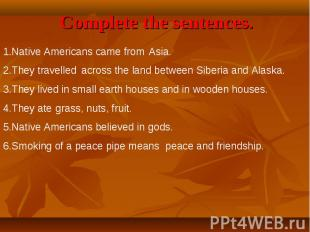 Complete the sentences. 1.Native Americans came from2.They travelled3.They lived
