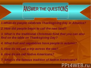 ANSWER THE QUESTIONS1.When do people celebrate Thanksgiving Day in America?2. Ho