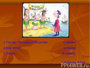 1.The last Thursday of November. 4.Harvest.2.New World. 5.Voyage.3.Turkey. 6.Ind