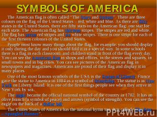 "SYMBOLS OF AMERICA The American flag is often called ""The Stars and Stripes"". Th"