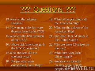 ??? Questions ??? 13.Were all the colonies English?14. How many colonies were th