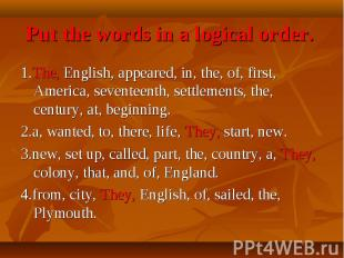 Put the words in a logical order. 1.The, English, appeared, in, the, of, first,
