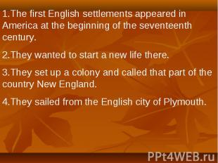 1.The first English settlements appeared in America at the beginning of the seve