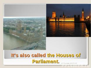 It's also called the Houses of Parliament.
