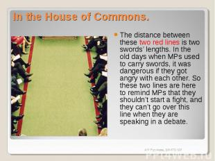 In the House of Commons. The distance between these two red lines is two swords'