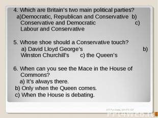 4. Which are Britain's two main political parties? a)Democratic, Republican and